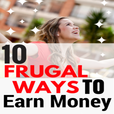 TOP TEN FRUGAL WAYS TO EARN MONEY