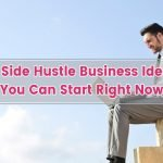 17 Side Hustle Business Ideas You Can Start Right Now
