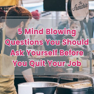 5 Mind Blowing Questions You Should Ask Yourself Before You Quit Your Job