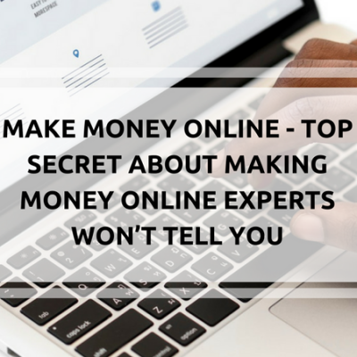MAKE MONEY ONLINE – TOP SECRET ABOUT MAKING MONEY ONLINE EXPERTS WON'T TELL YOU