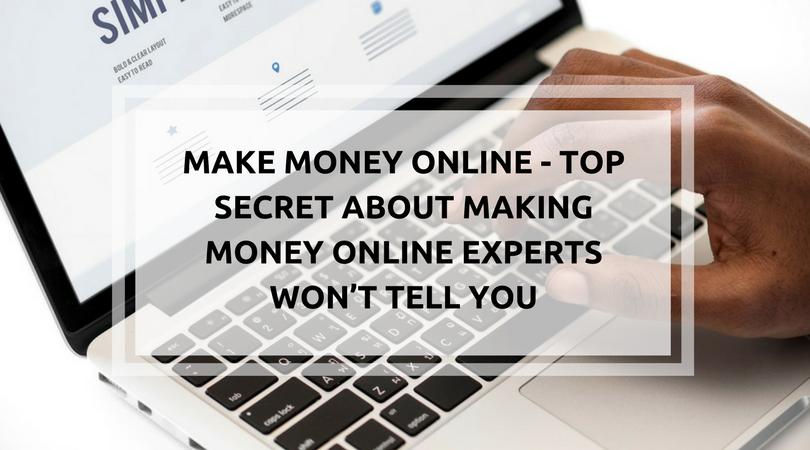 MAKE MONEY ONLINE - SECRET ABOUT MAKING MONEY ONLINE EXPERTS WON'T TELL YOU
