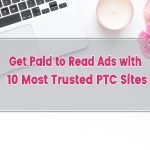 Get Paid to Read Ads – 10 Most Trusted PTC Sites