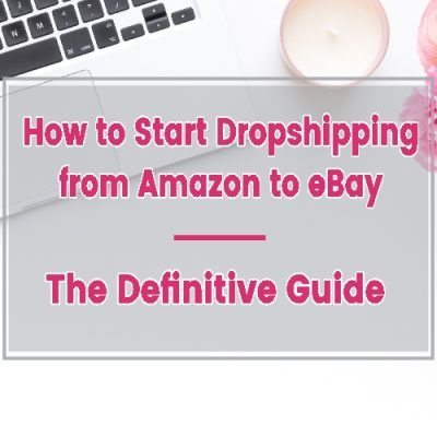 How to Start Dropshipping from Amazon to eBay – The Definitive Guide