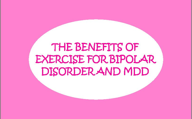 THE BENEFITS OF EXERCISE FOR BIPOLAR DISORDER AND MDD